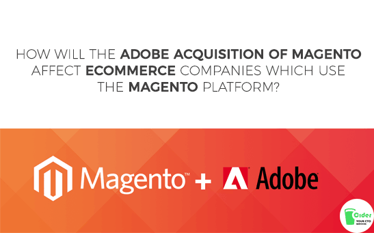 How Will The Adobe Acquisition Of Magento Affect eCommerce Companies Which Use The Magento Platform?